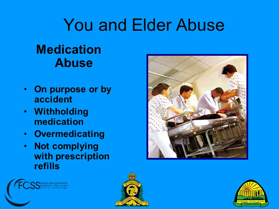 You and Elder Abuse Medication Abuse On purpose or by accident