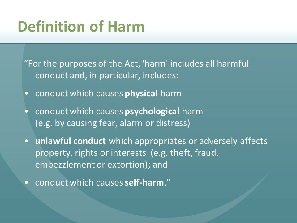 Definition of Harm For the purposes of the Act, harm includes all harmful conduct and, in particular, includes: