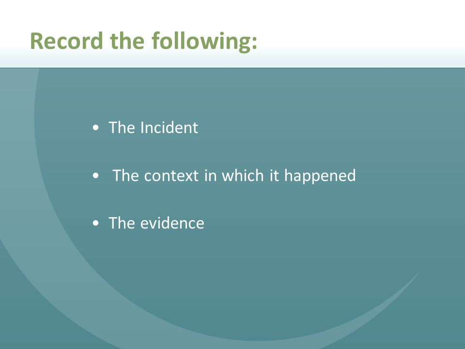 Record the following: The Incident The context in which it happened