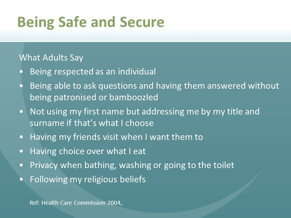 Being Safe and Secure What Adults Say Being respected as an individual