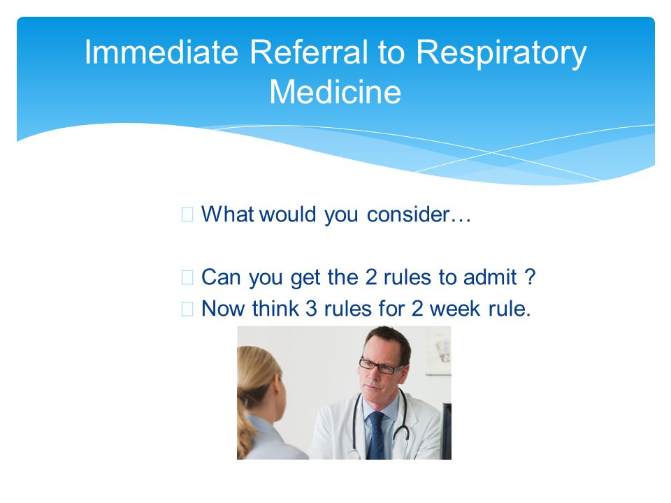 Immediate Referral to Respiratory Medicine