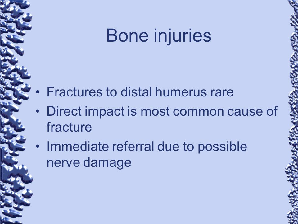 Bone injuries Fractures to distal humerus rare