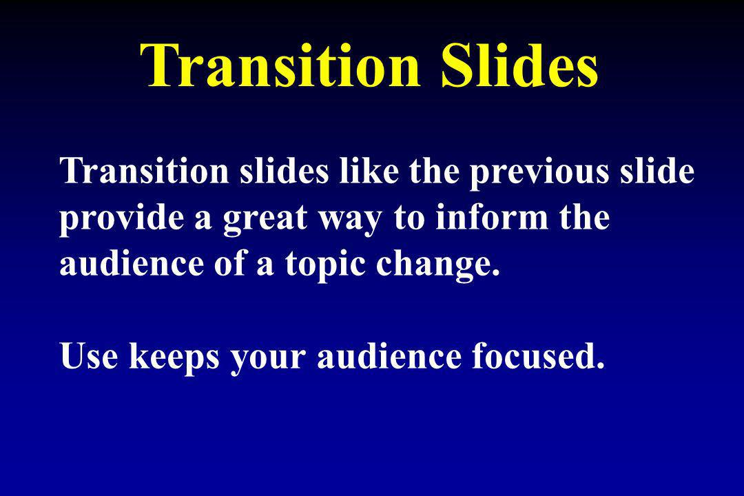 Transition Slides Transition slides like the previous slide
