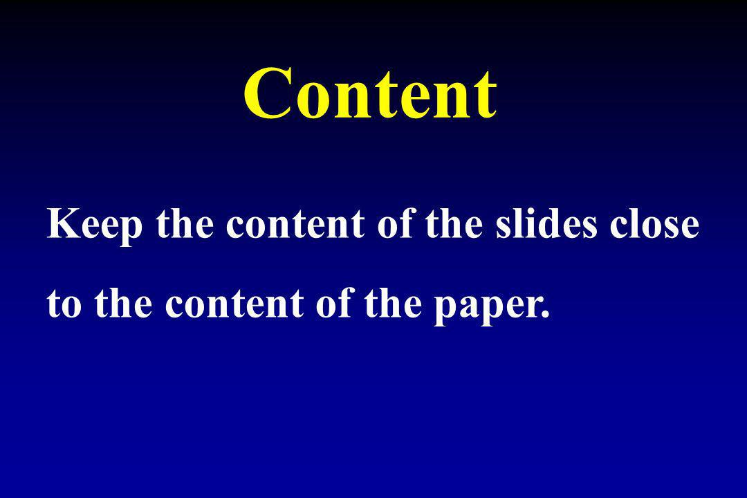 Content Keep the content of the slides close