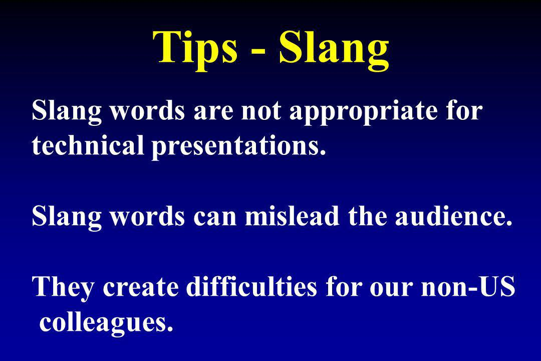 Tips - Slang Slang words are not appropriate for