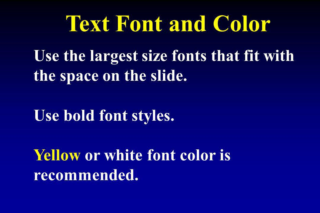 Text Font and Color Use the largest size fonts that fit with