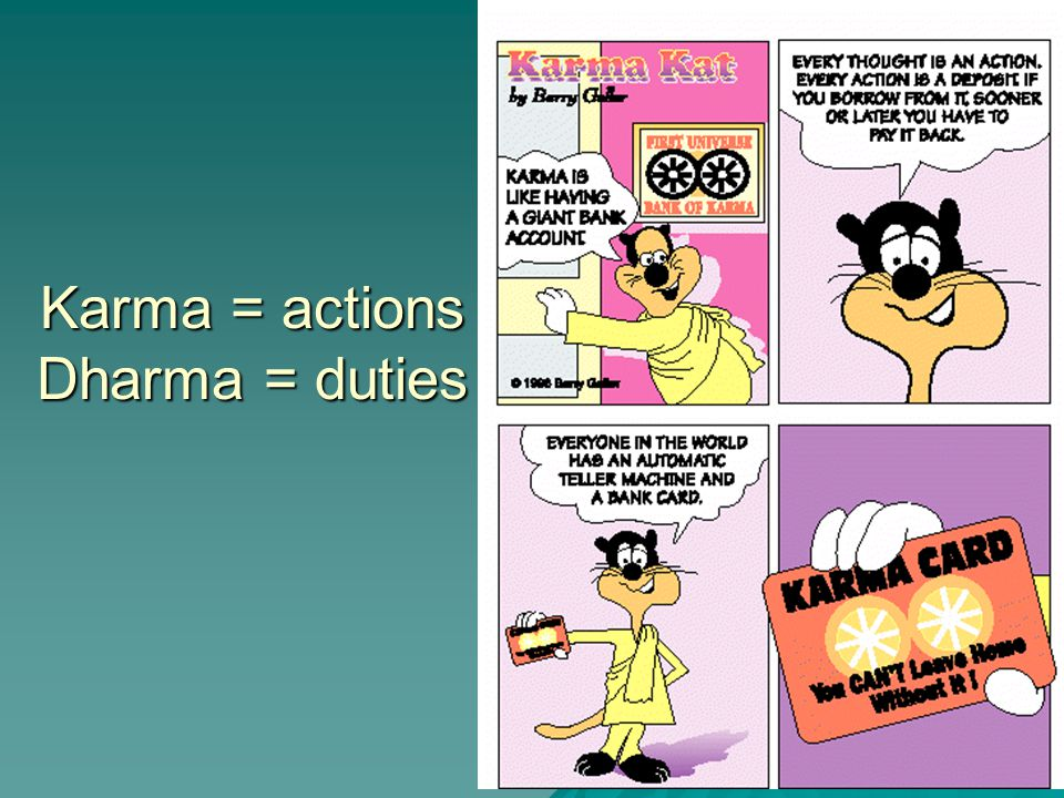 Karma = actions Dharma = duties