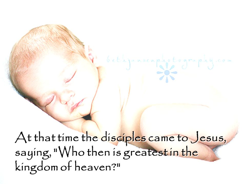 At that time the disciples came to Jesus, saying, Who then is greatest in the kingdom of heaven