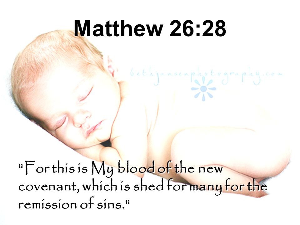 Matthew 26:28 For this is My blood of the new covenant, which is shed for many for the remission of sins.