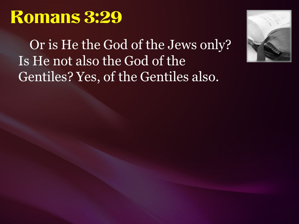 Romans 3:29 Or is He the God of the Jews only.