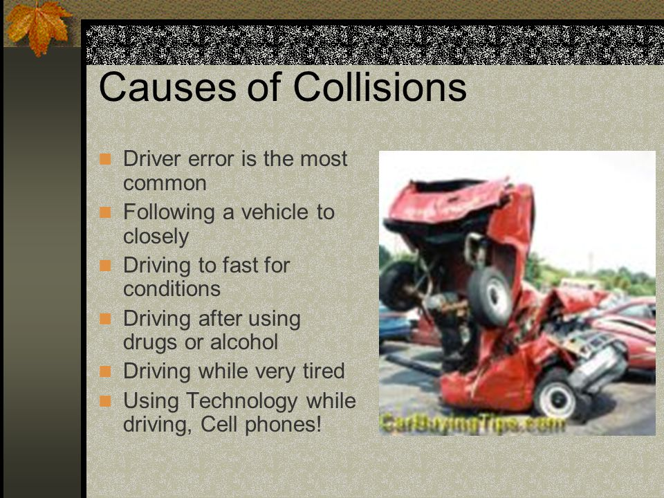 Causes of Collisions Driver error is the most common
