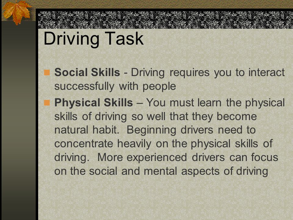 Driving Task Social Skills - Driving requires you to interact successfully with people.