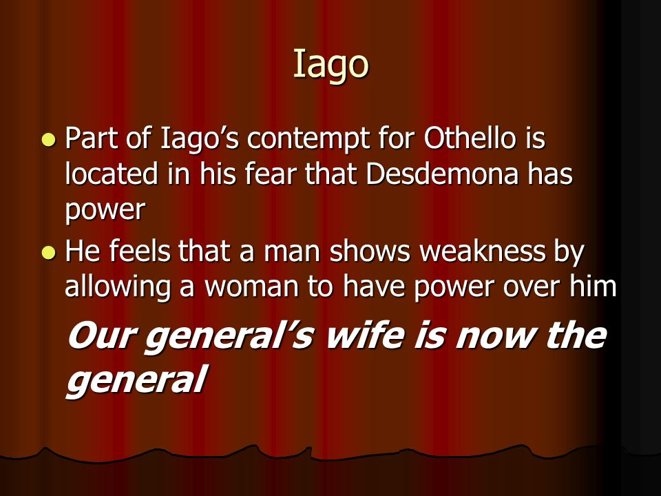 Iago Our general's wife is now the general