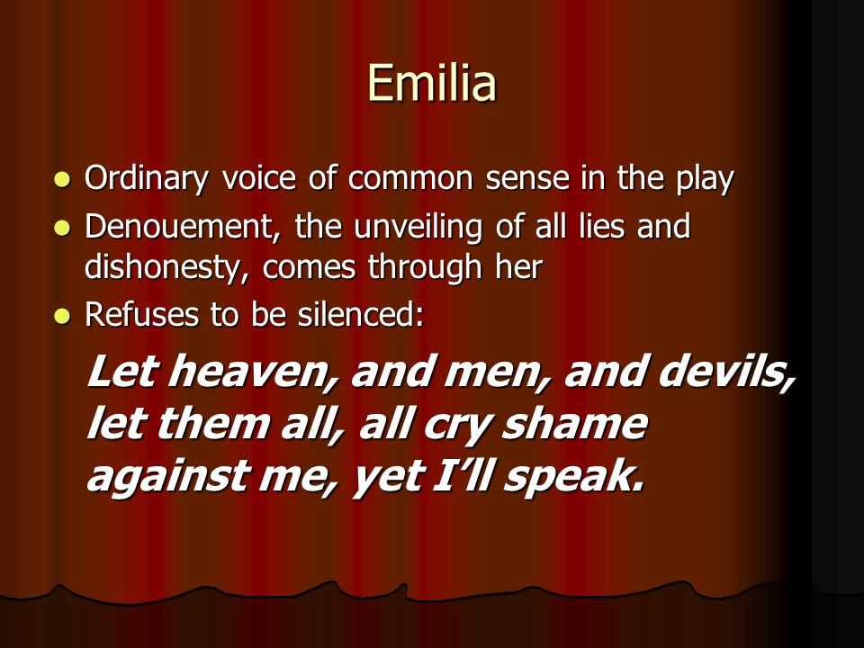 Emilia Ordinary voice of common sense in the play