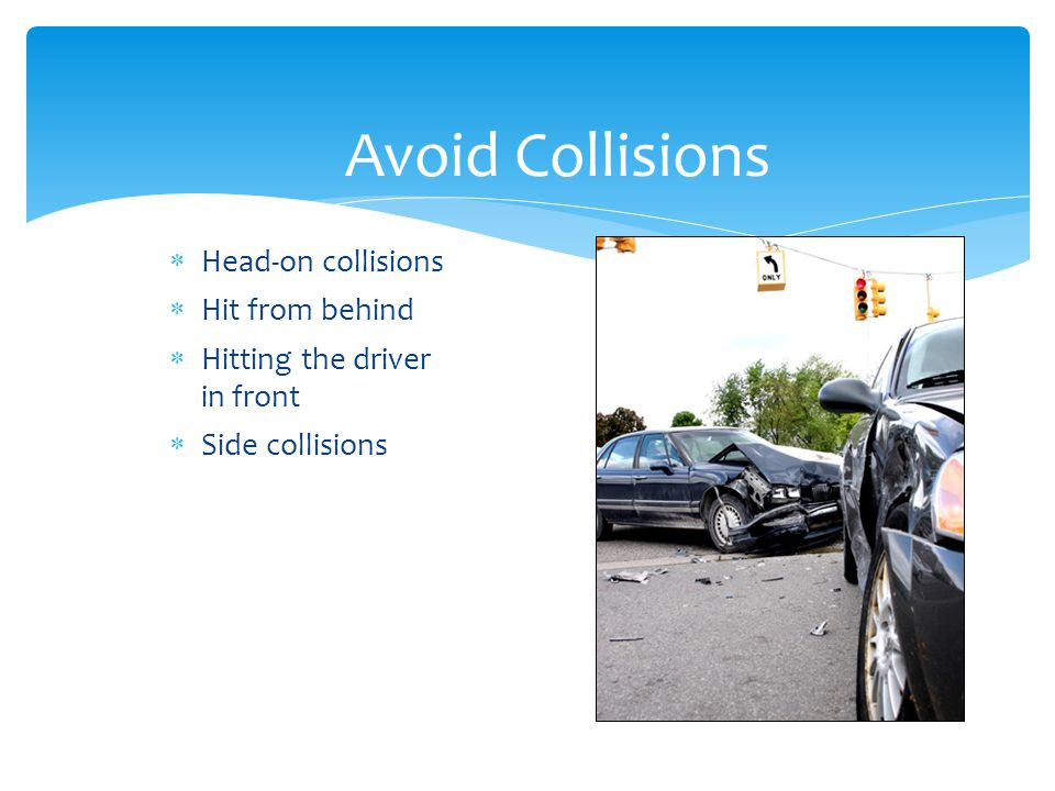 Avoid Collisions Head-on collisions Hit from behind