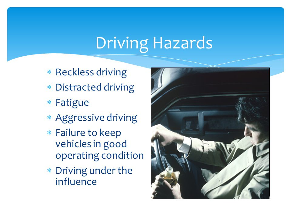 Driving Hazards Reckless driving Distracted driving Fatigue