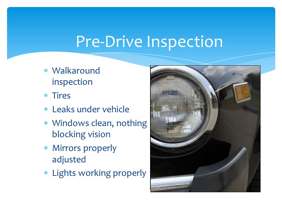 Pre-Drive Inspection Walkaround inspection Tires Leaks under vehicle