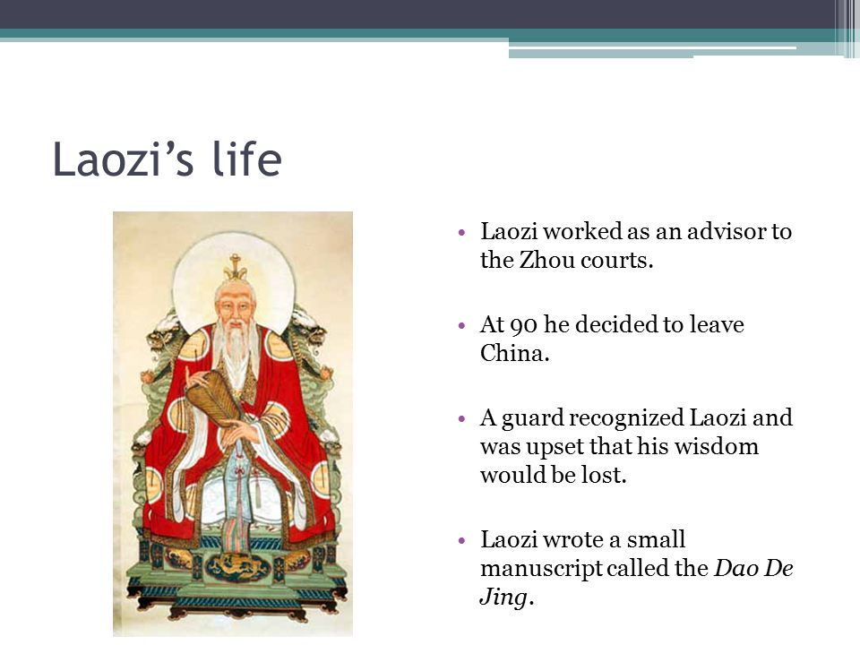 Laozi's life Laozi worked as an advisor to the Zhou courts.