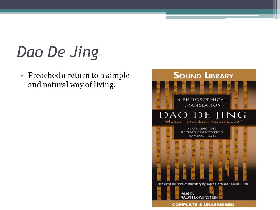 Dao De Jing Preached a return to a simple and natural way of living.