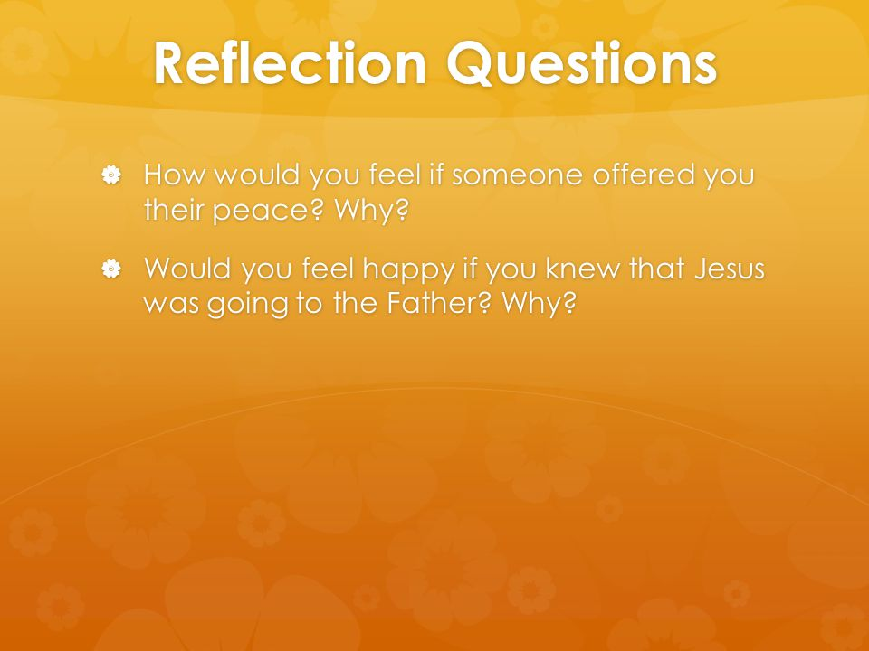 Reflection Questions How would you feel if someone offered you their peace Why