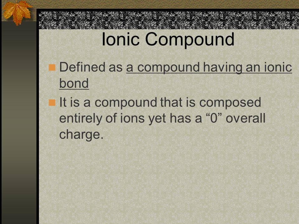 Ionic Compound Defined as a compound having an ionic bond