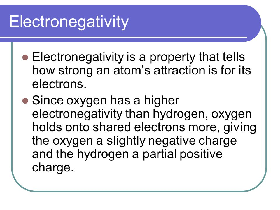 Electronegativity Electronegativity is a property that tells how strong an atom's attraction is for its electrons.
