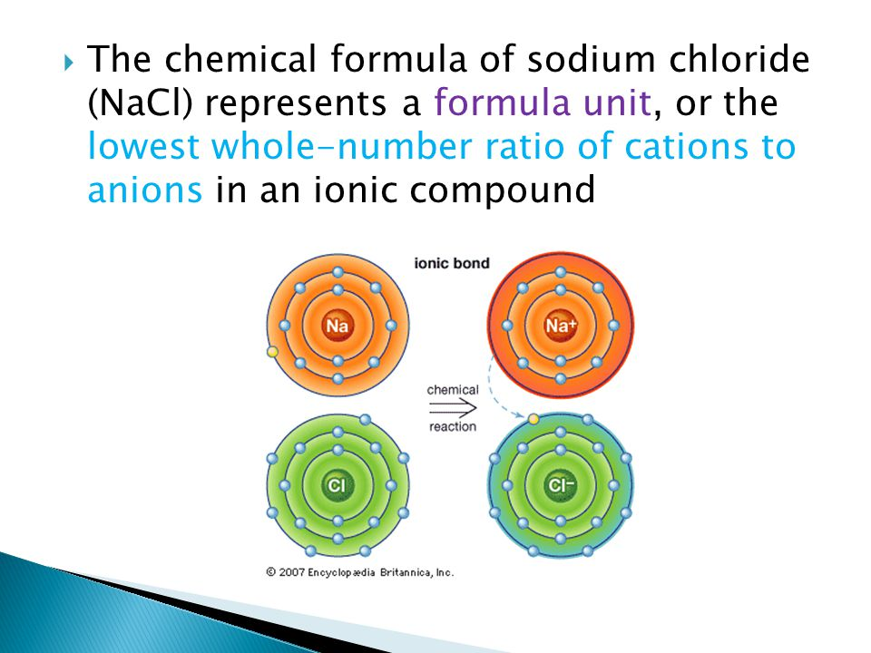 The chemical formula of sodium chloride (NaCl) represents a formula unit, or the lowest whole-number ratio of cations to anions in an ionic compound