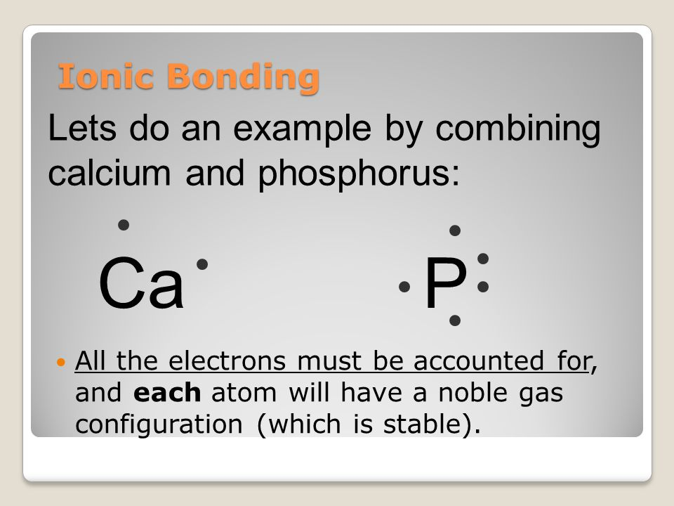 Ca P Lets do an example by combining calcium and phosphorus: