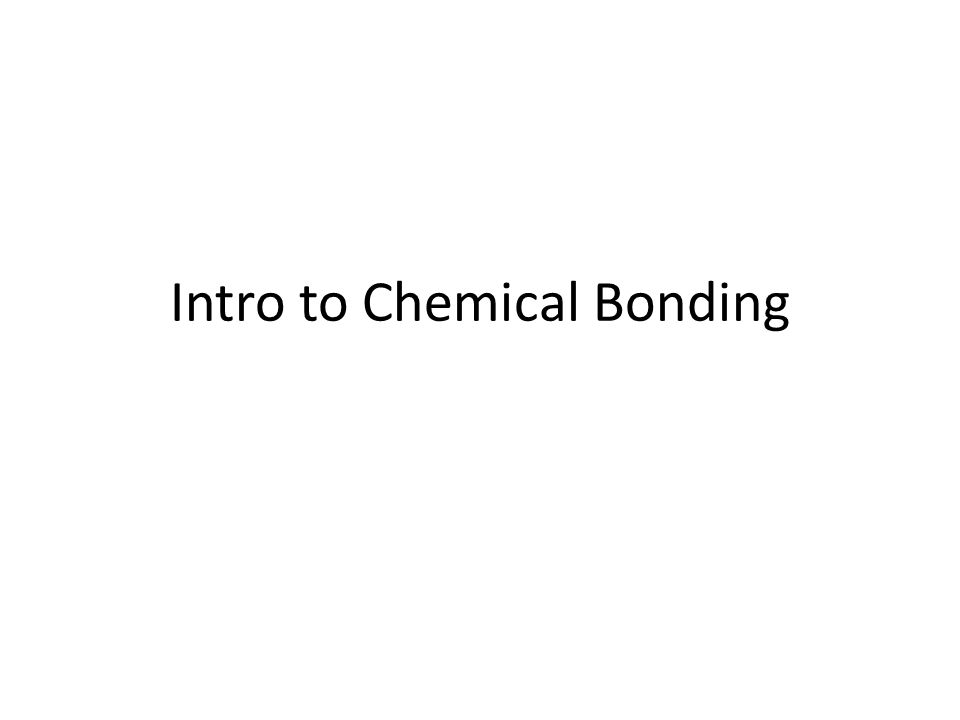Intro to Chemical Bonding