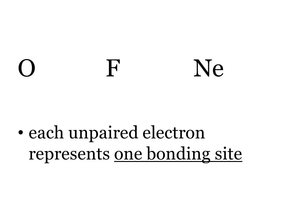 O F Ne each unpaired electron represents one bonding site