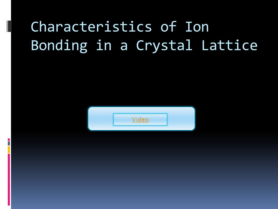 Characteristics of Ion Bonding in a Crystal Lattice