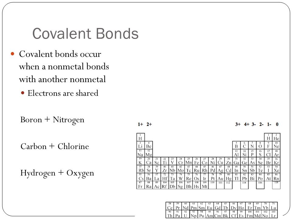 Covalent Bonds Covalent bonds occur when a nonmetal bonds with another nonmetal. Electrons are shared.