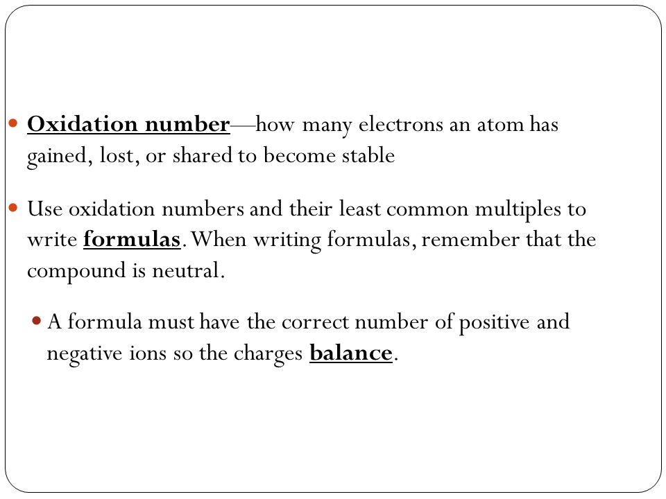 Oxidation number—how many electrons an atom has gained, lost, or shared to become stable