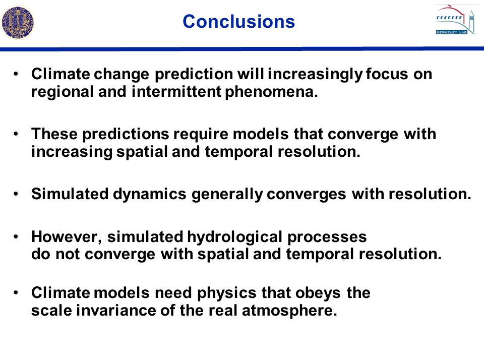 Conclusions Climate change prediction will increasingly focus on regional and intermittent phenomena.