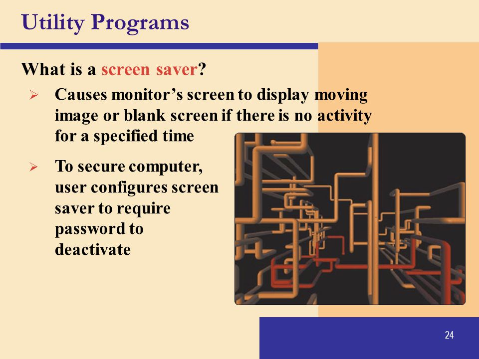 Utility Programs What is a screen saver