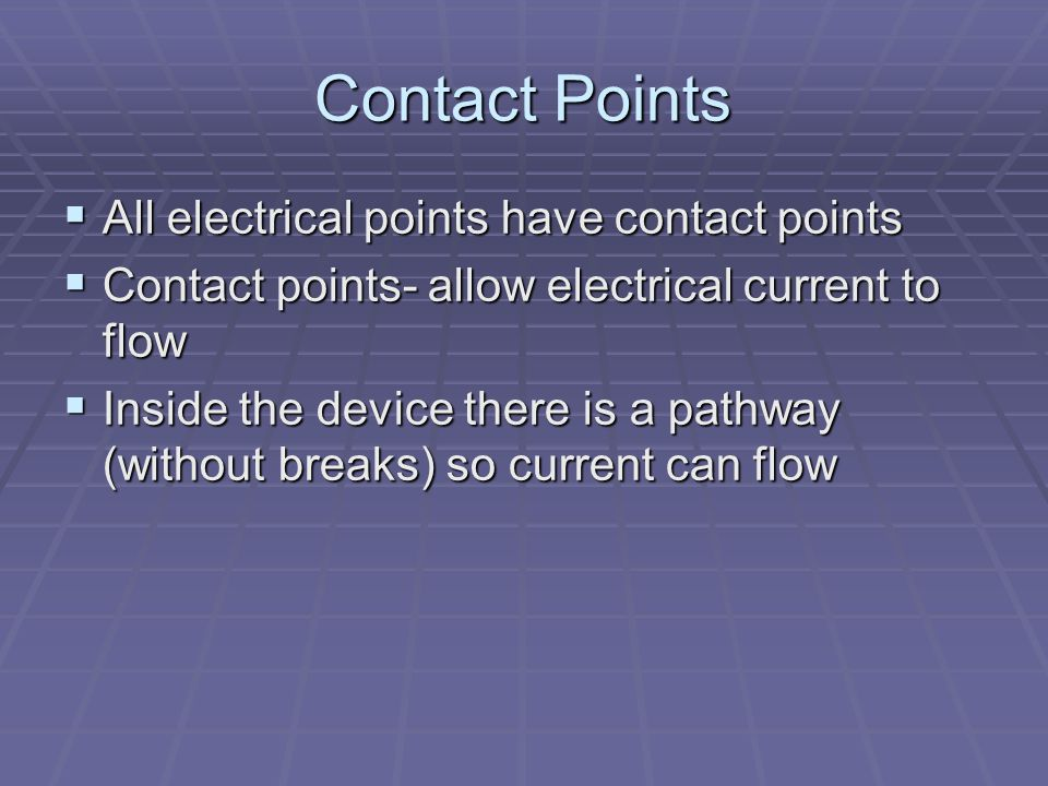 Contact Points All electrical points have contact points