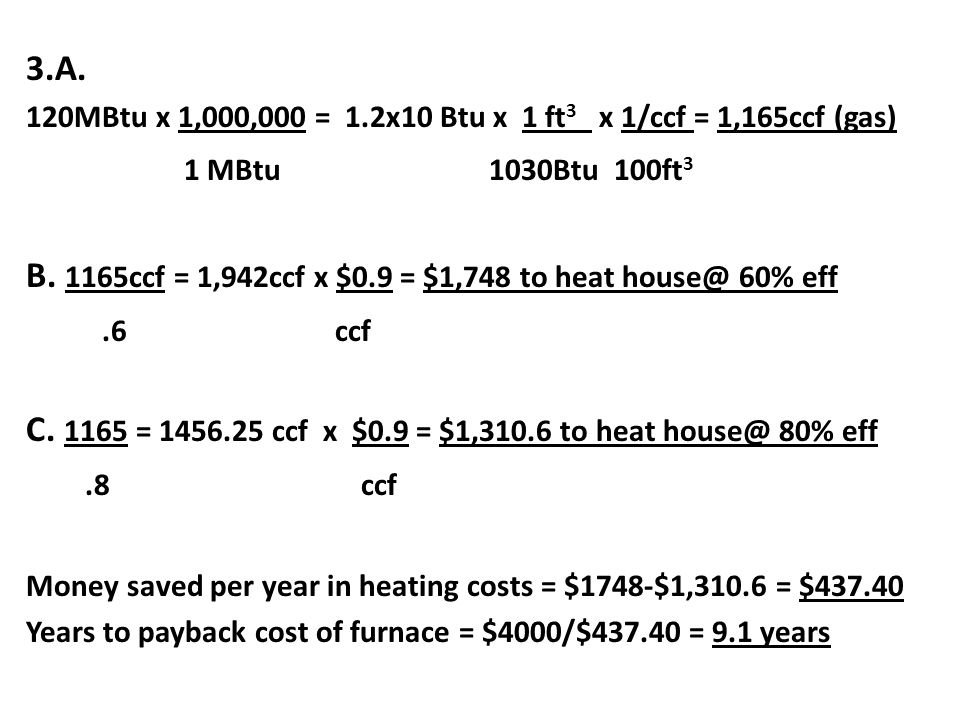 B. 1165ccf = 1,942ccf x $0.9 = $1,748 to heat 60% eff .6 ccf