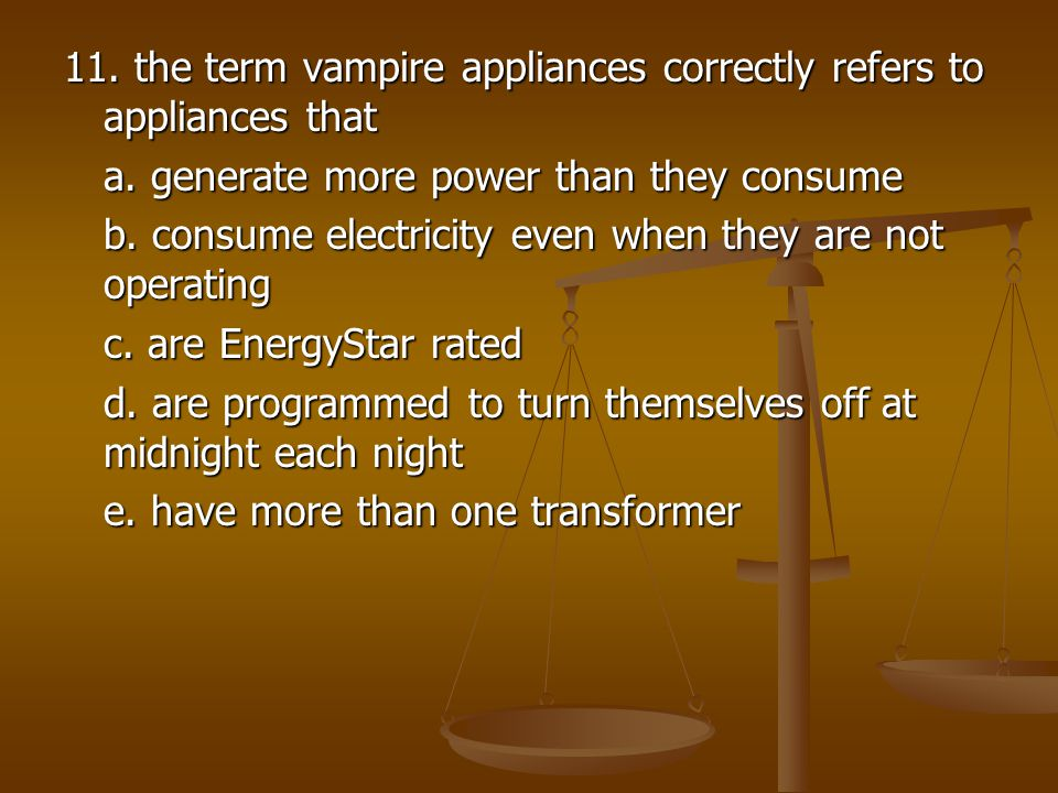 11. the term vampire appliances correctly refers to appliances that