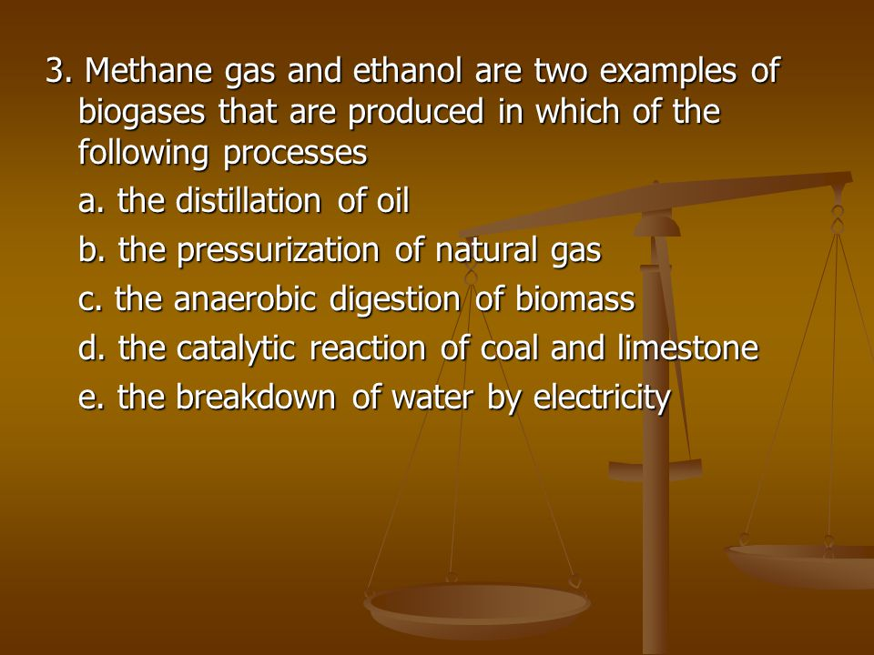 3. Methane gas and ethanol are two examples of biogases that are produced in which of the following processes