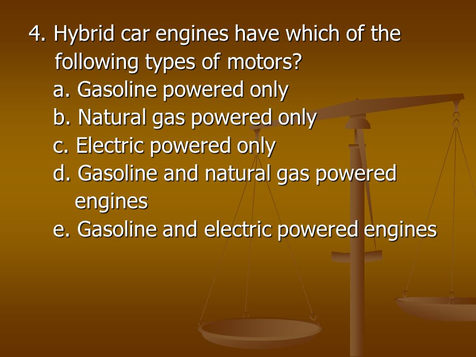 4. Hybrid car engines have which of the