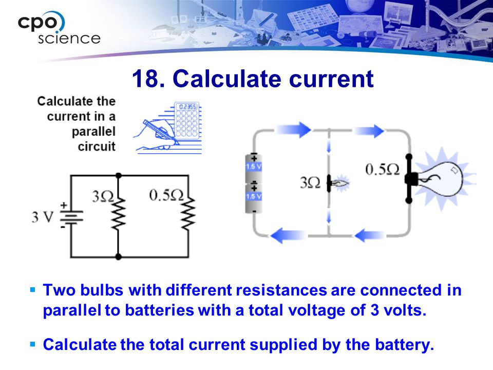 18. Calculate current 1) You are asked for the current. 2) You are given the voltage and resistance.