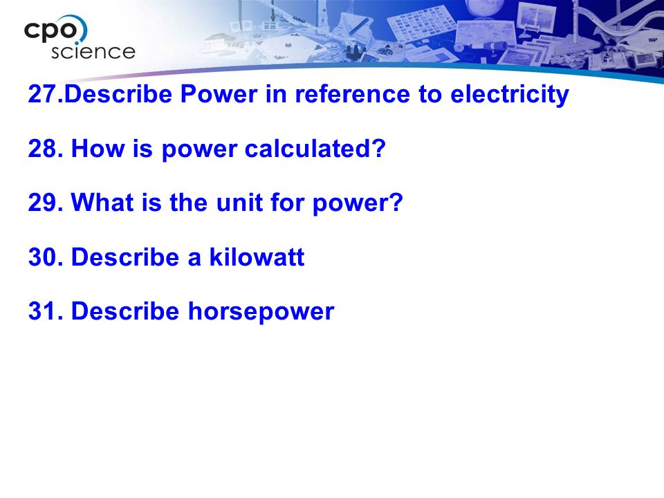 27. Describe Power in reference to electricity 28
