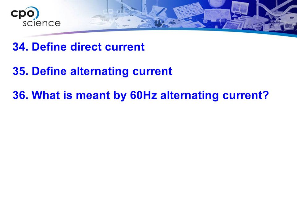 34. Define direct current 35. Define alternating current 36