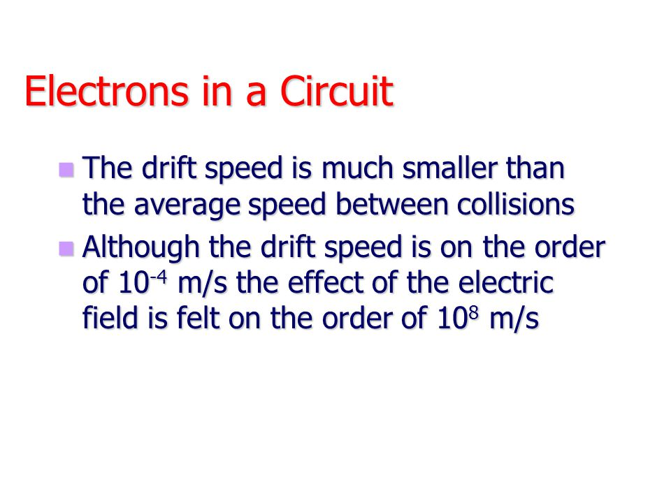 Electrons in a Circuit The drift speed is much smaller than the average speed between collisions.