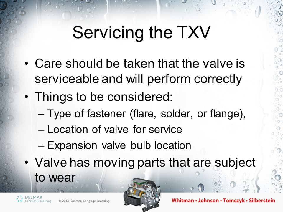 Servicing the TXV Care should be taken that the valve is serviceable and will perform correctly. Things to be considered: