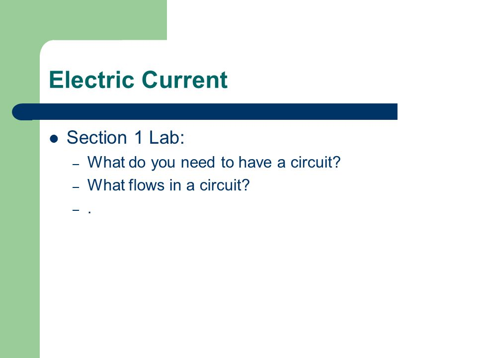 Electric Current Section 1 Lab: What do you need to have a circuit