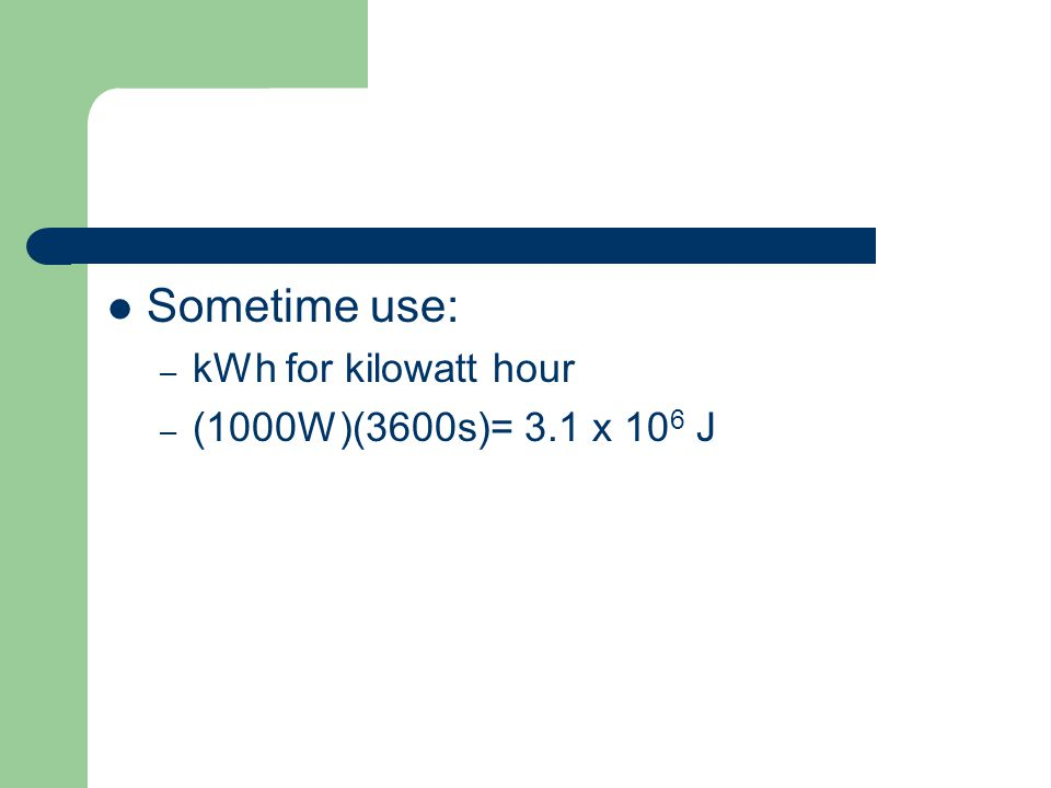 Sometime use: kWh for kilowatt hour (1000W)(3600s)= 3.1 x 106 J