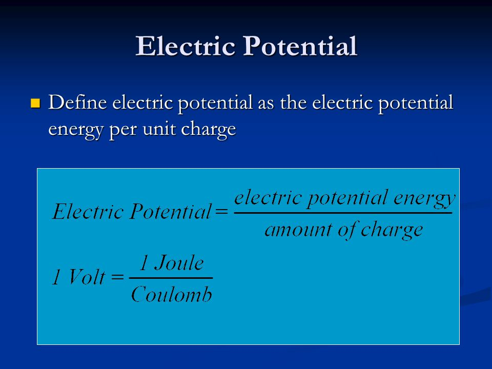 Electric Potential Define electric potential as the electric potential energy per unit charge