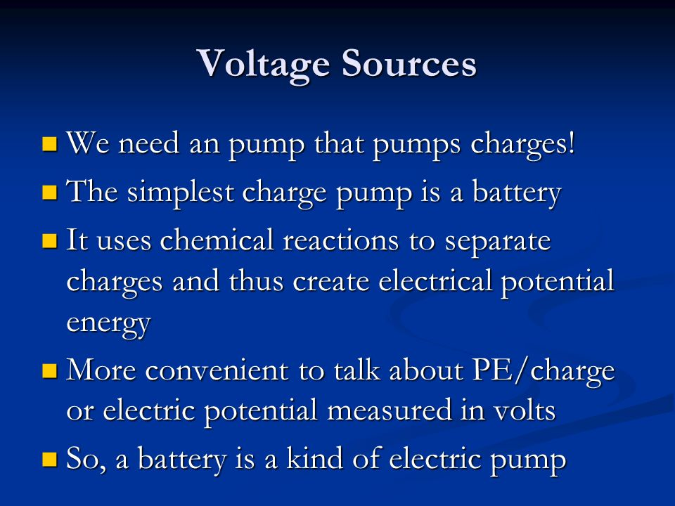 Voltage Sources We need an pump that pumps charges!