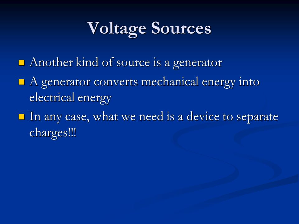 Voltage Sources Another kind of source is a generator